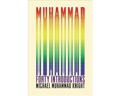 Muhammad : Forty Introductions -  by Michael Muhammad Knight (Paperback) - image 1 of 1