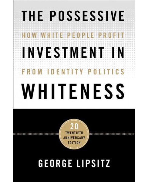Possessive Investment in Whiteness : How White People Profit from Identity Politics -  (Paperback) - image 1 of 1