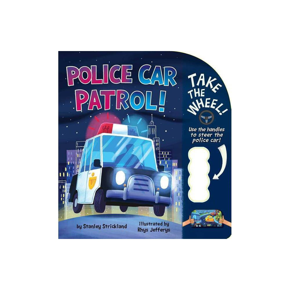 Police Car Patrol Take The Wheel By Stanley Strickland Board Book