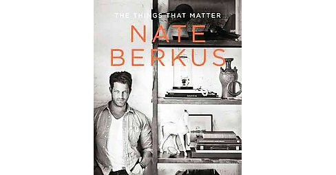 The Things That Matter (Hardcover) by Nate Berkus - image 1 of 1