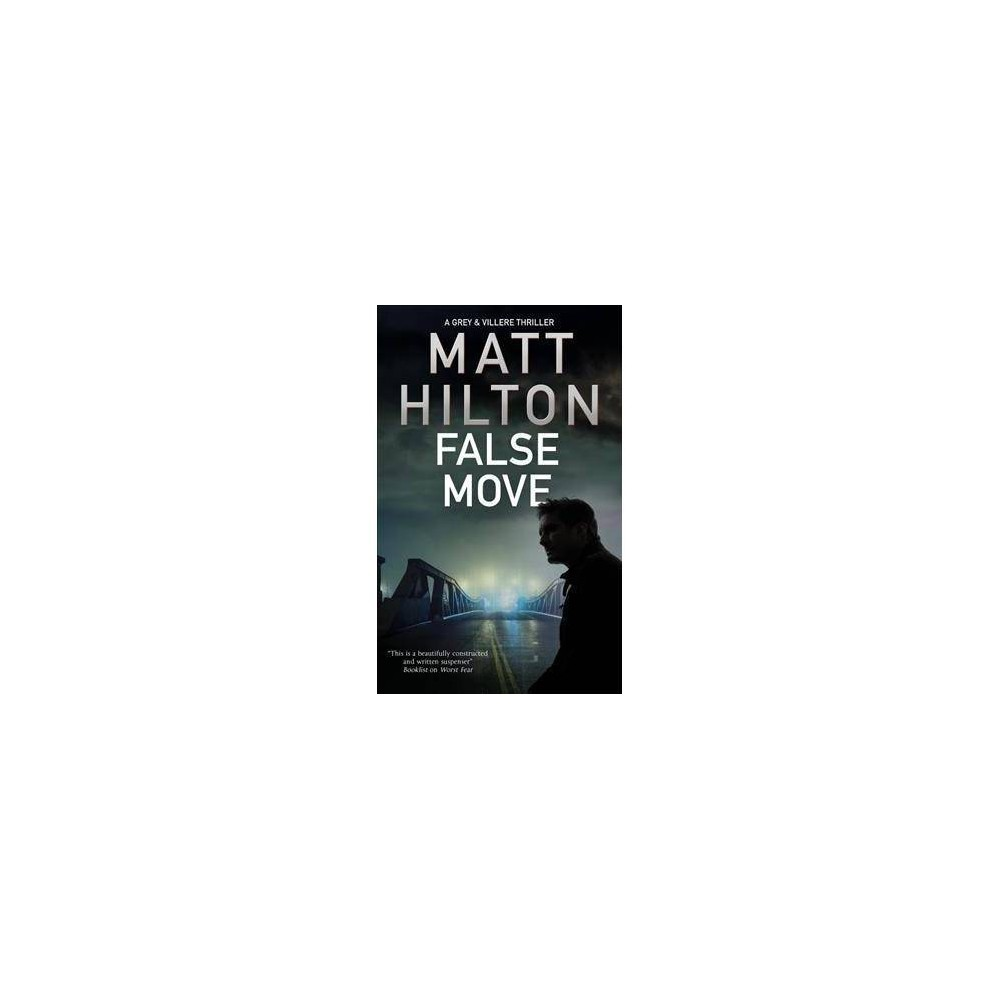 False Move - (Grey and Villere Thriller) by Matt Hilton (Hardcover)