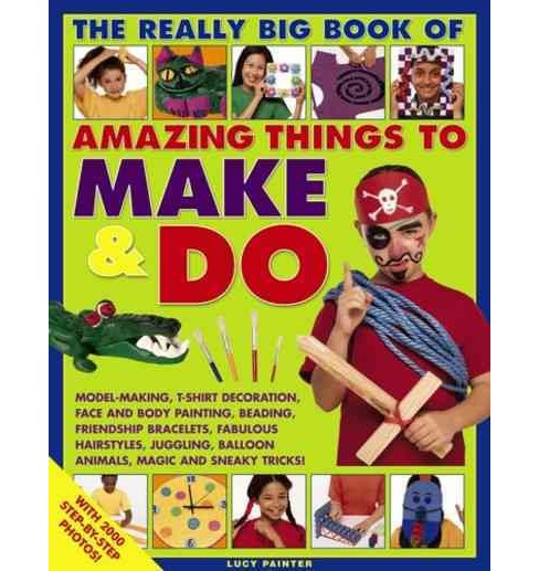 Really Big Book of Amazing Things to Make & Do : Model-Making, T-Shirt Decoration, Face and Body - image 1 of 1