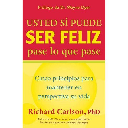 Usted Si Puede Ser Feliz Pase Lo Que Pase - by  Richard Carlson (Paperback) - image 1 of 1