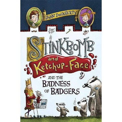 Stinkbomb and Ketchup-Face and the Badness of Badgers - (Stinkbomb and Ketchup Face) by  John Dougherty - image 1 of 1