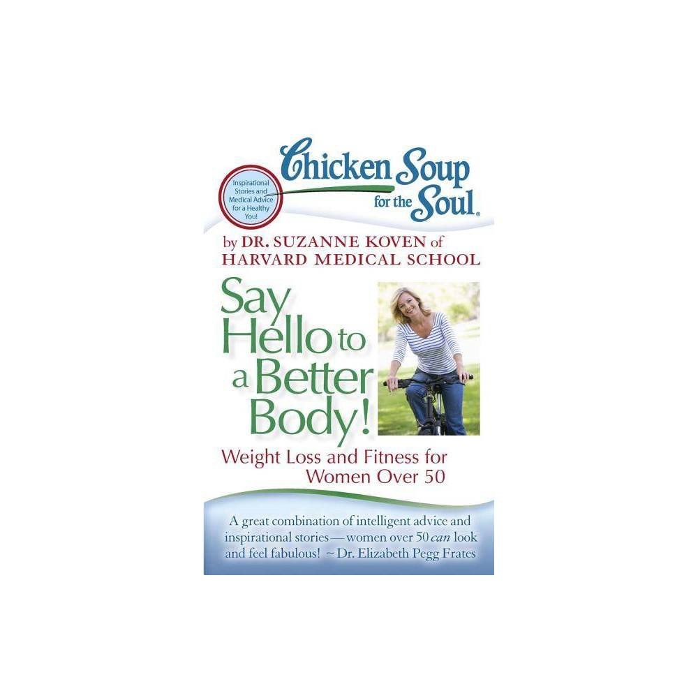 Chicken Soup For The Soul Say Hello To A Better Body By Koven Paperback