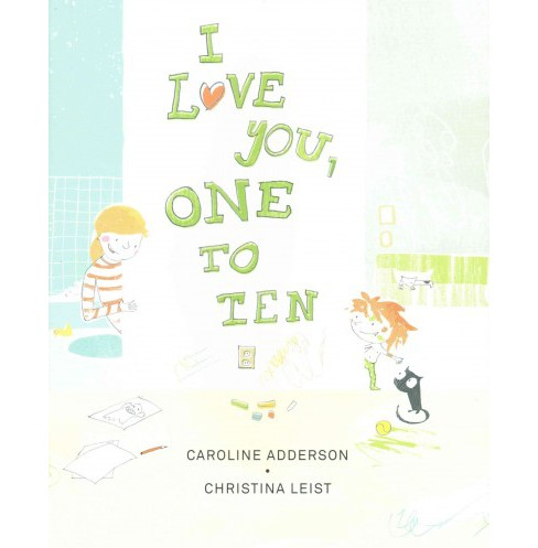 I Love You One to Ten (Hardcover) (Caroline Adderson) - image 1 of 1