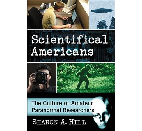 Scientifical Americans : The Culture of Amateur Paranormal Researchers (Paperback) (Sharon A. Hill) - image 1 of 1