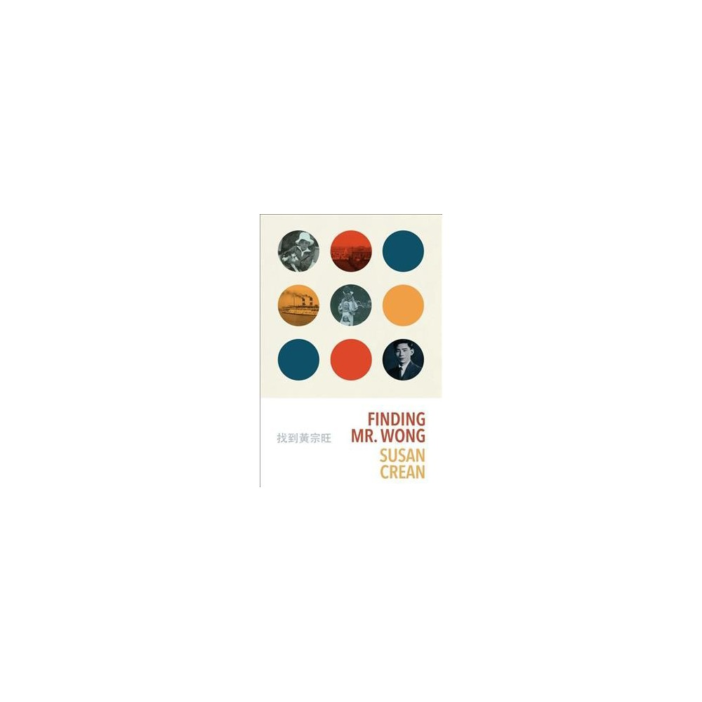 Finding Mr. Wong - by Susan Crean (Paperback)