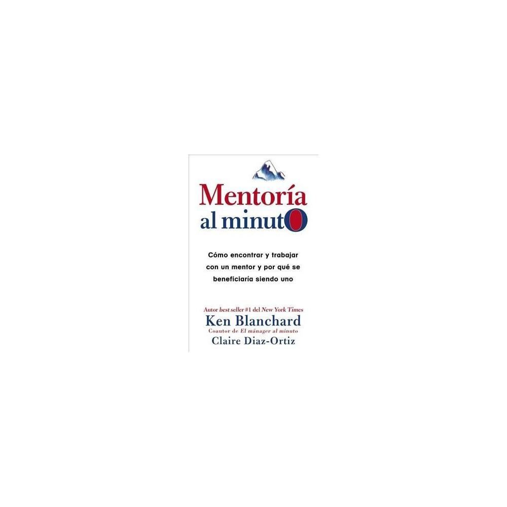 Mentoría al minuto/ One Minute Mentoring : Cómo encontrar y trabajar con un mentor y por