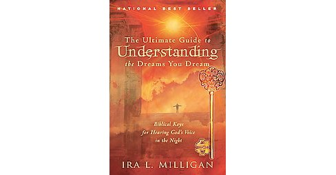 Ultimate Guide to Understanding the Dreams You Dream : Biblical Keys for Hearing God's Voice in the - image 1 of 1