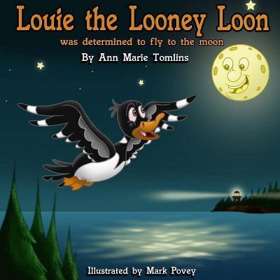 Louie the Looney Loon Was Determined to Fly to the Moon - by  Ann Marie Tomlins (Paperback)