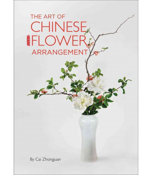 Art of Chinese Flower Arrangement -  by Cai Zhongjuan (Hardcover) - image 1 of 1