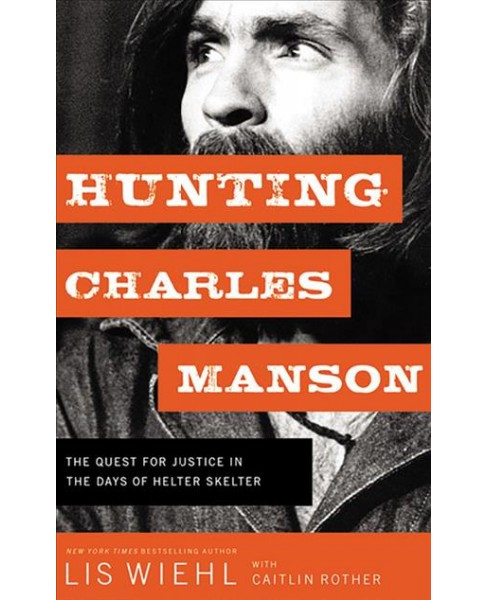 Hunting Charles Manson : The Quest for Justice in the Days of Helter Skelter - Unabridged (CD/Spoken - image 1 of 1