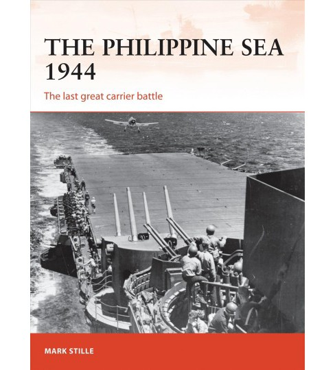 Philippine Sea 1944 : The Last Great Carrier Battle (Paperback) (Mark Stille) - image 1 of 1