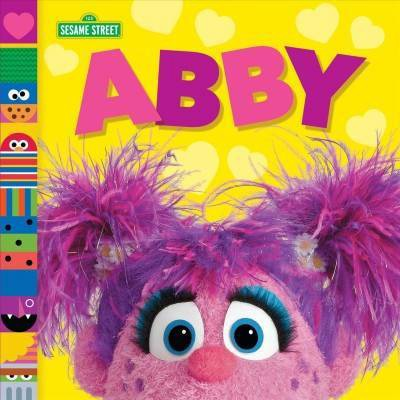 Abby (Sesame Street Friends) - by  Andrea Posner-Sanchez (Board Book)