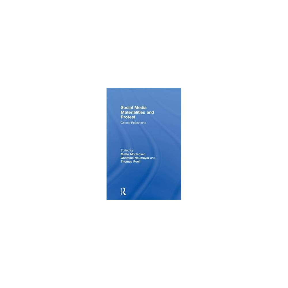Social Media Materialities and Protest : Critical Reflections - (Hardcover)