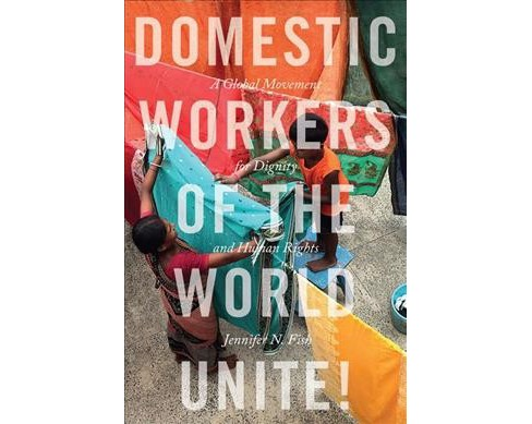 Domestic Workers of the World Unite! : A Global Movement for Dignity and Human Rights -  (Hardcover) - image 1 of 1