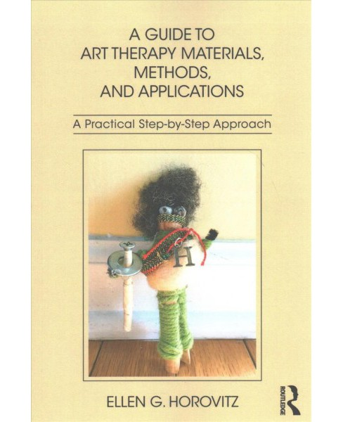 Guide to Art Therapy Materials, Methods, and Applications : A Practical Step-by-step Approach - image 1 of 1