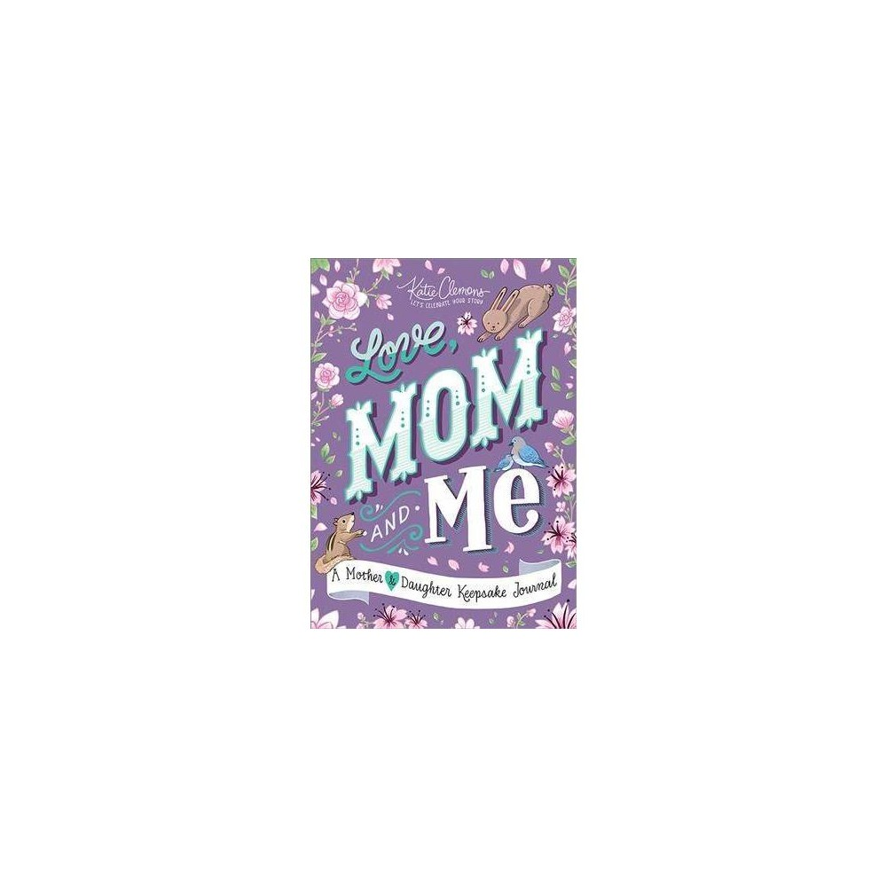 Love, Mom and Me : A Mother & Daughter Keepsake Journal - by Katie Clemons (Paperback)