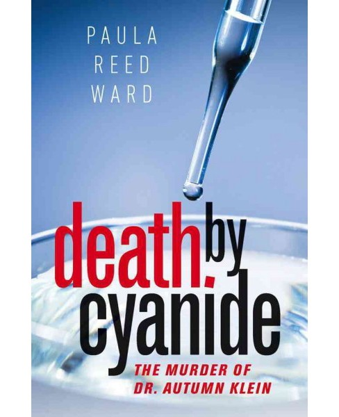 Death by Cyanide : The Murder of Dr. Autumn Klein (Hardcover) (Paula Reed Ward) - image 1 of 1