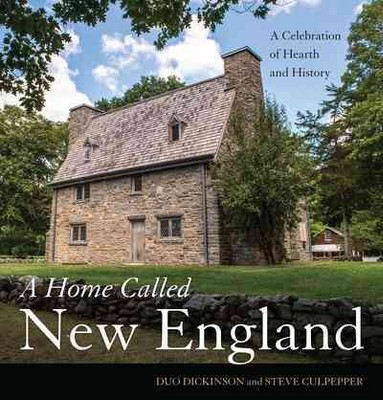 Home Called New England : A Celebration of Hearth and History (Hardcover)(Duo Dickinson & Steve