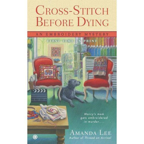 Cross-Stitch Before Dying - (Embroidery Mysteries) by  Amanda Lee (Paperback) - image 1 of 1