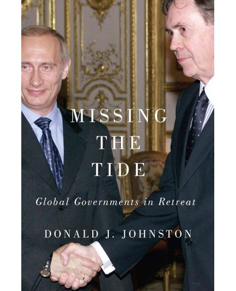 Missing the Tide : Global Governments in Retreat -  by Donald J. Johnston (Hardcover) - image 1 of 1