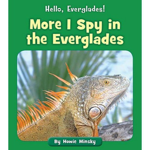 More I Spy in the Everglades - (Hello, Everglades!) by  Howie Minsky (Paperback) - image 1 of 1