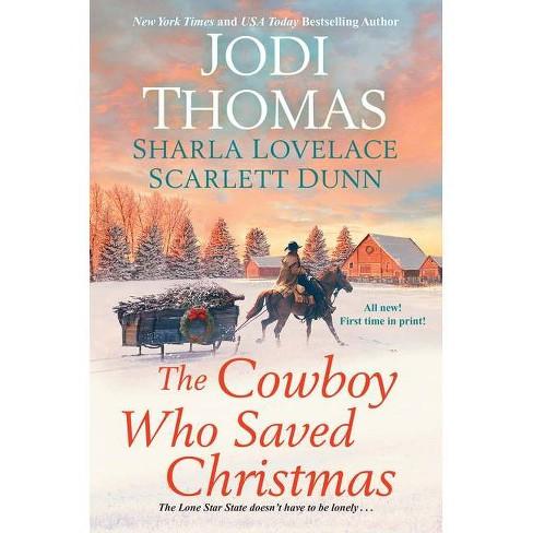 The Cowboy Who Saved Christmas - by  Jodi Thomas & Sharla Lovelace & Scarlett Dunn (Paperback) - image 1 of 1