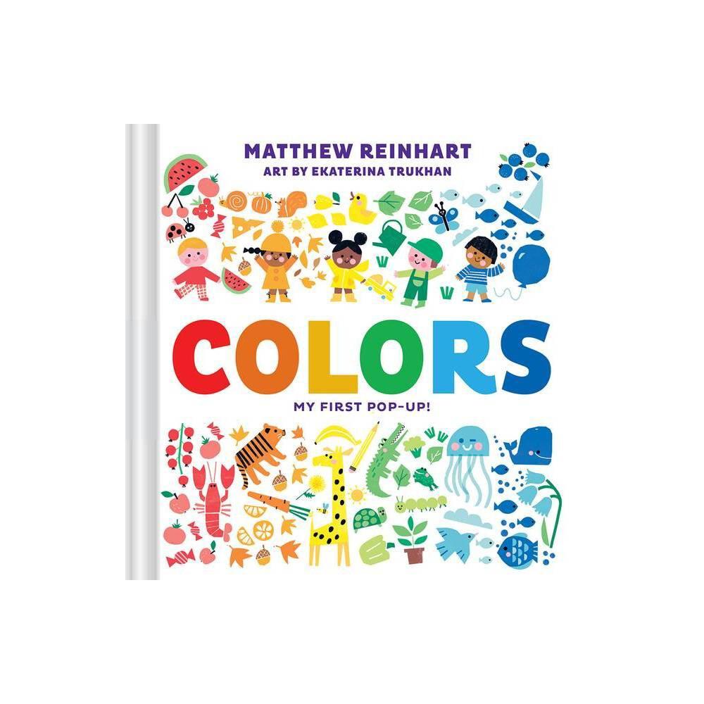 Colors My First Pop Up A Pop Magic Book By Matthew Reinhart Board Book