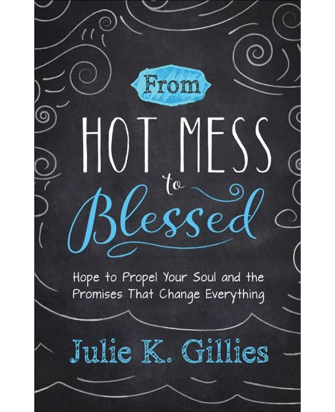From Hot Mess to Blessed (Paperback) (Julie K. Gillies) - image 1 of 1