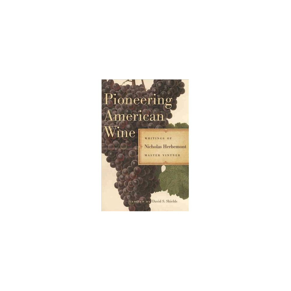 Pioneering American Wine : Writings of Nicholas Herbemont, Master Viticulturist - Reprint (Paperback)