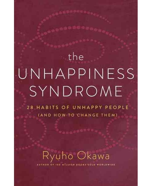 Unhappiness Syndrome : 28 Habits of Unhappy People (and How to Change Them) (Paperback) (Ryuho Okawa) - image 1 of 1