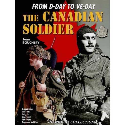 The Canadian Soldier in North-West Europe, 1944-1945 - by  Jean Bouchery (Hardcover) - image 1 of 1