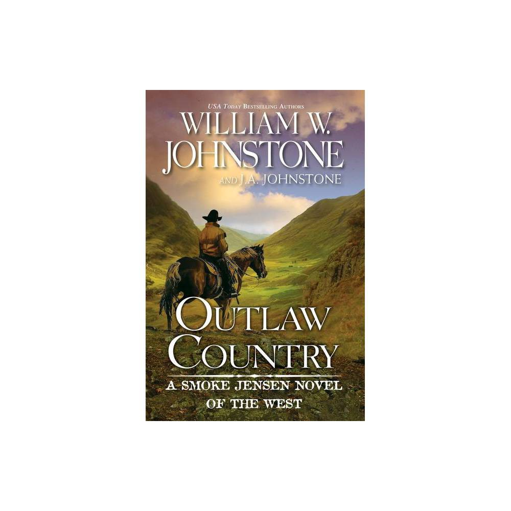 Outlaw Country Smoke Jensen Novel Of The West By William W Johnstone J A Johnstone Paperback