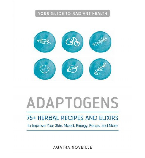 Adaptogens : 75+ Herbal Recipes and Elixirs to Improve Your Skin, Mood, Energy, Focus, and More - image 1 of 1