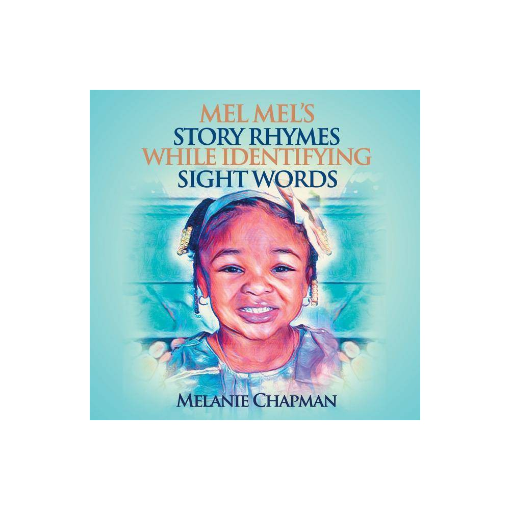 Mel Mel S Story Rhymes While Identifying Sight Words By Melanie Chapman Paperback