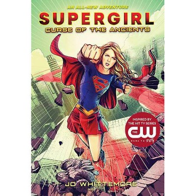 Supergirl: Curse of the Ancients - by  Jo Whittemore (Hardcover)