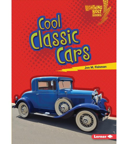 Cool Classic Cars -  (Lightning Bolt Books) by Jon M. Fishman (Paperback) - image 1 of 1