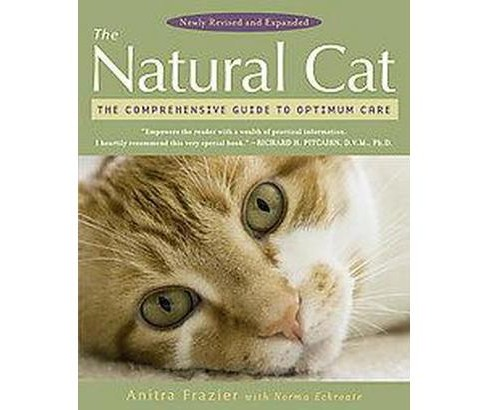 Natural Cat : The Comprehensive Guide to Optimum Care (Revised / Expanded) (Paperback) (Anitra Frazier & - image 1 of 1
