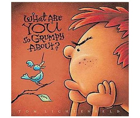 What Are You So Grumpy About? (Reprint) (Paperback) (Tom Lichtenheld) - image 1 of 1