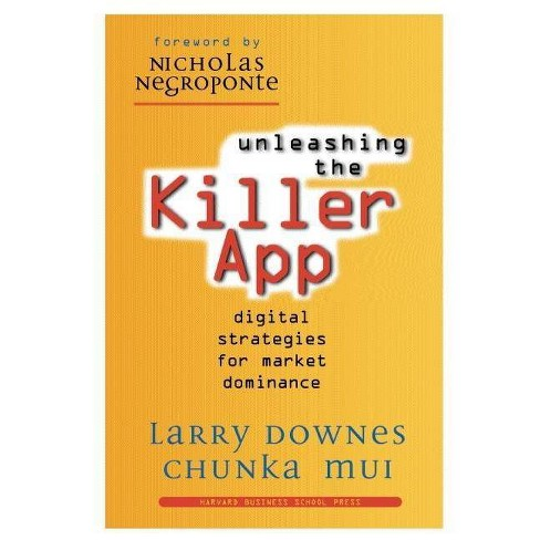 Unleashing the Killer App - by  Larry Downes & Chunka Mui (Paperback) - image 1 of 1