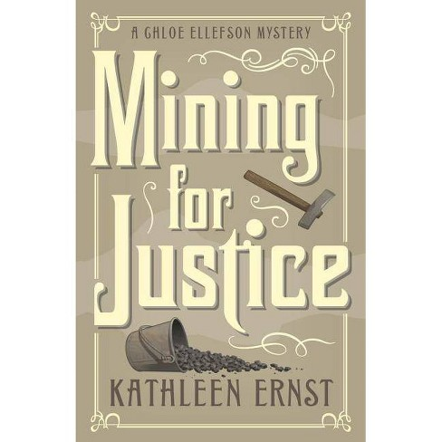 Mining for Justice - (Chloe Ellefson Mystery) by  Kathleen Ernst (Paperback) - image 1 of 1