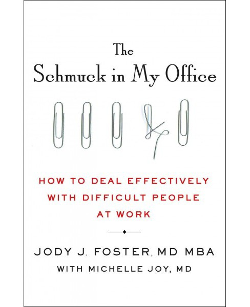 Schmuck in My Office : How to Deal Effectively With Difficult People at Work -  (Hardcover) - image 1 of 1
