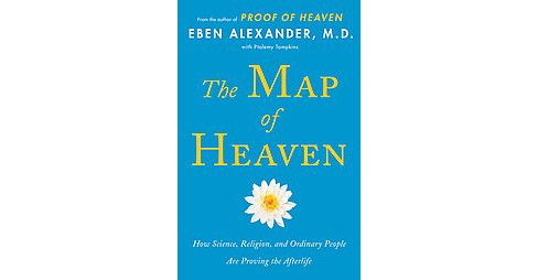 Map of Heaven : How Science, Religion, and Ordinary People Are Proving the Afterlife (Hardcover) (M.d. - image 1 of 1