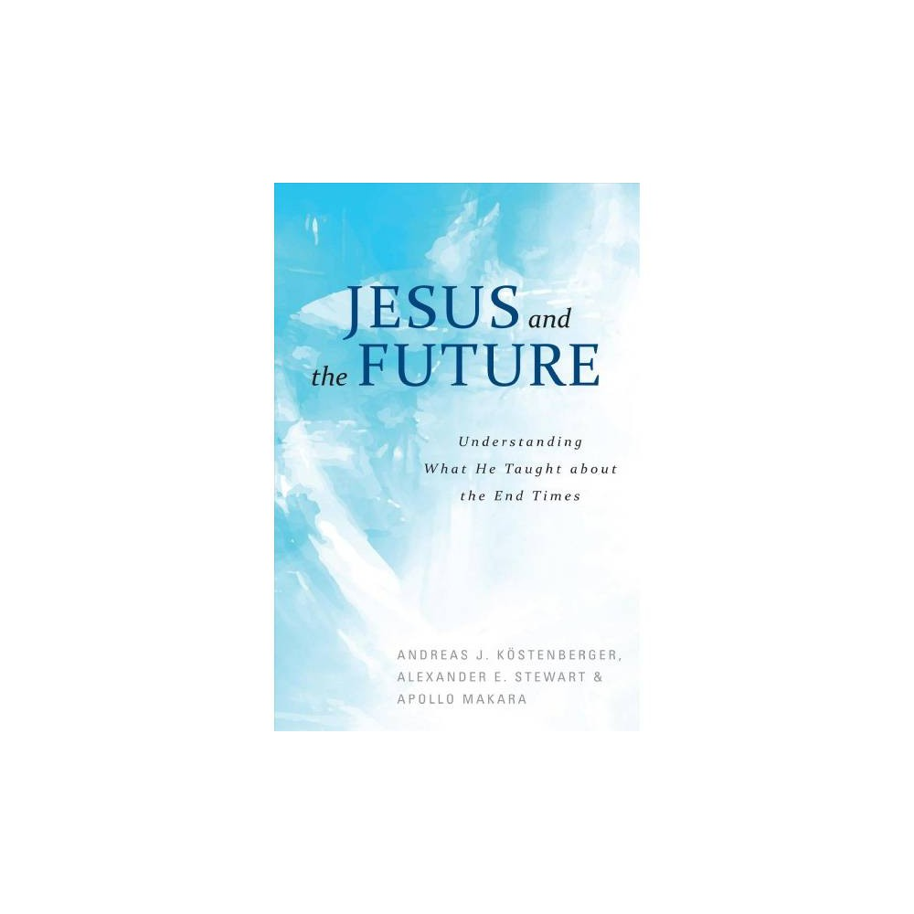 Jesus and the Future : Understanding What He Taught About the End Times - (Paperback)