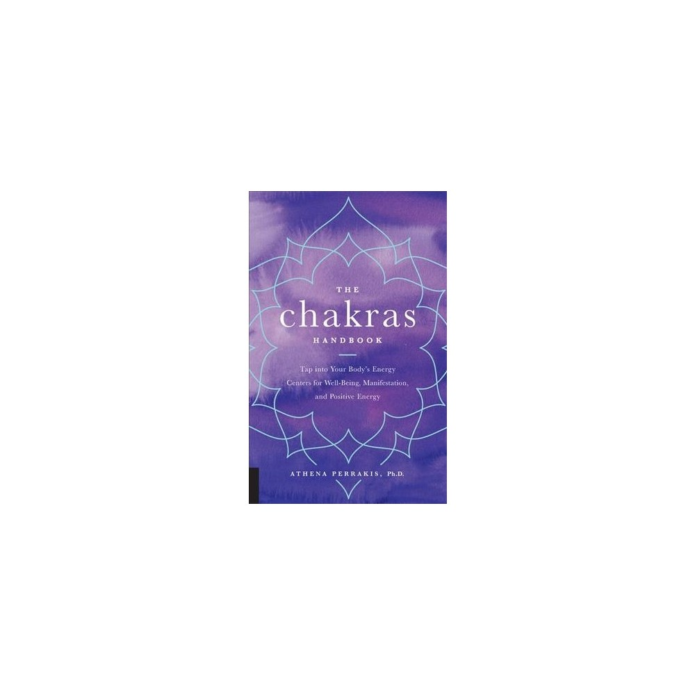 Chakras Handbook : Tap into Your Body's Energy Centers for Well-Being, Manifestation, and Positive