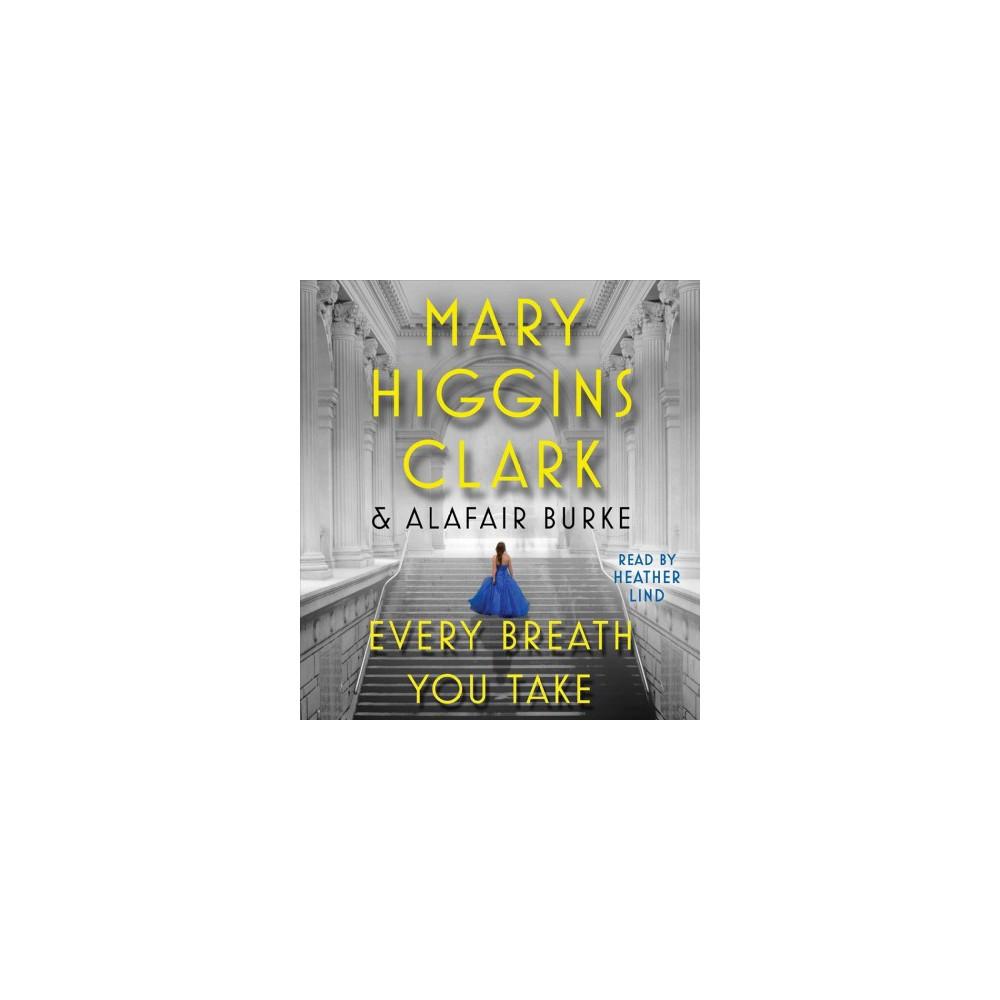Every Breath You Take - Unabridged by Mary Higgins Clark & Alafair Burke (CD/Spoken Word)