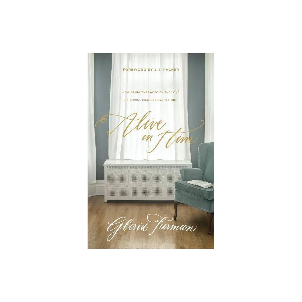 Alive In Him By Gloria Furman Paperback