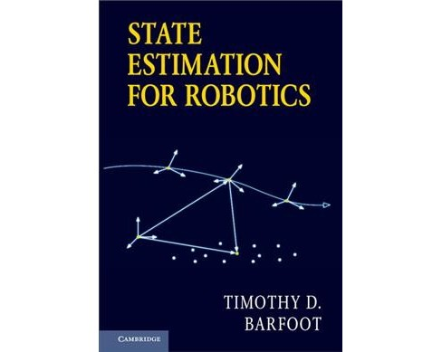 State Estimation for Robotics (Hardcover) (Timothy D. Barfoot) - image 1 of 1